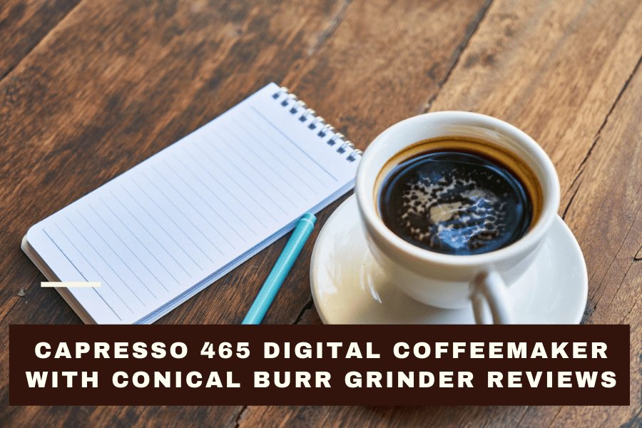 Capresso 465 Digital Coffeemaker With Conical Burr Grinder Reviews: Our Ultimate Guide
