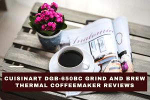 Cuisinart DGB-650BC Grind and Brew Thermal Coffeemaker Reviews: Our Ultimate Guide