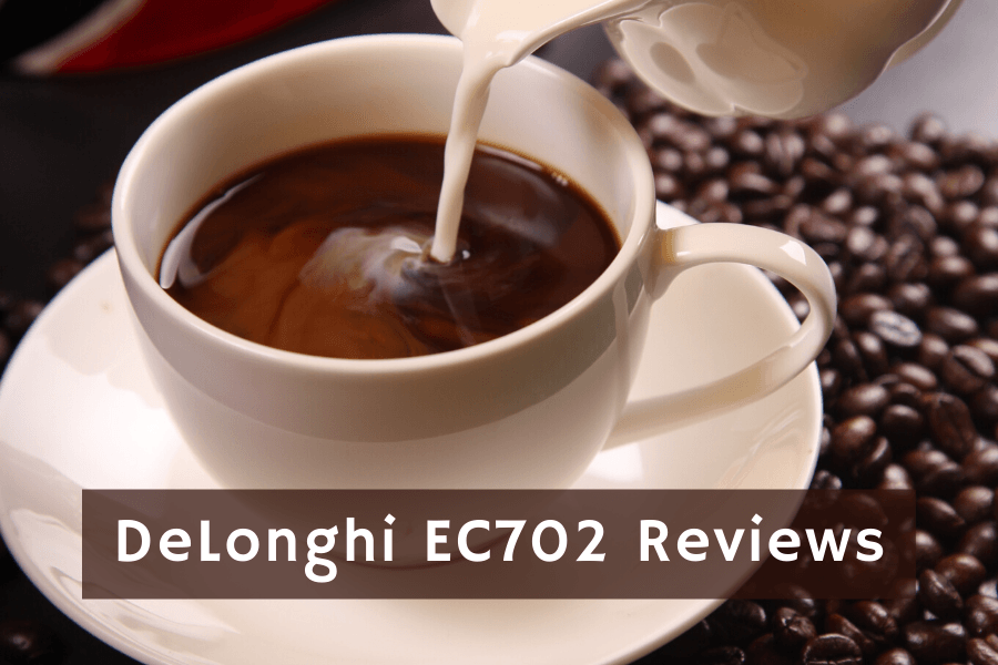 DeLonghi EC702 Reviews: Our Ultimate Guide