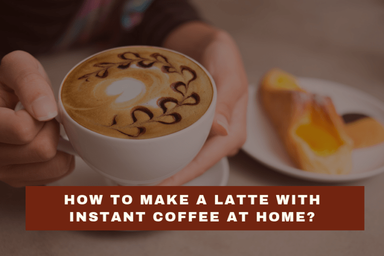 How To Make A Latte With Instant Coffee At Home?
